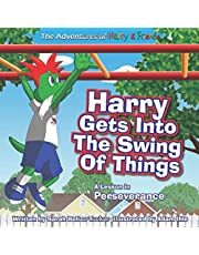 Harry Gets Into The Swing Of Things: A Children's Book on Perseverance and Overcoming Life's Obstacles and Goal Setting. (The Adventures of Harry and Friends) (Black Belt Principles Series)