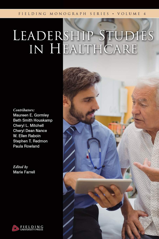 Read Online Leadership Studies in Healthcare (Fielding Monograph Series) (Volume 4) PDF