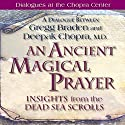 An Ancient Magical Prayer: Insights from the Dead Sea Scrolls Rede von Gregg Braden, Deepak Chopra Gesprochen von: Gregg Braden, Deepak Chopra