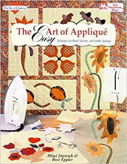 The Easy Art Of Applique Techniques For Hand Machine And