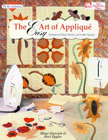 - The Easy Art of Applique: Techniques for Hand, Machine, and Fusible Applique (The Joy of Quilting)