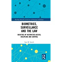 Biometrics, Surveillance and the Law: Societies of Restricted Access, Discipline and Control