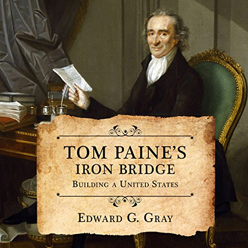 Tom Paine's Iron Bridge: Building a United States