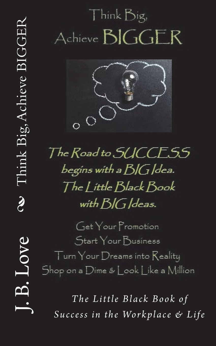Download Think Big, Achieve BIGGER: The Little Black Book of Success in the Workplace & Life pdf