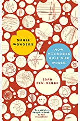Small Wonders: how microbes rule our world Kindle Edition