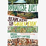 Paradise Lust: Searching for the Garden of Eden | Brook Wilensky-Lanford