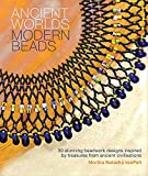 Ancient Worlds Modern Beads: 30 Stunning Beadwork Designs Inspired by Treasures from Ancient Civilizations