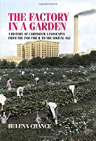 The Factory in a Garden: A History of Corporate Landscapes from the Industrial to the Digital Age Front Cover