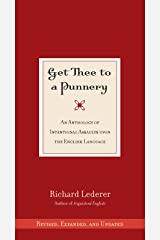 Get Thee to a Punnery: An Anthology of Intentional Assaults Upon the English Language Kindle Edition