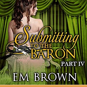 Submitting to the Baron, Part IV Audiobook