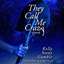 They Call Me Crazy: A Cass Adams Novel, Book 1 Audiobook by Kelly Stone Gamble Narrated by Talmadge Ragan