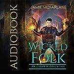 Wicked Folk: An Urban Wizard's Tale: Witchy World, Book 2 | Jamie McFarlane