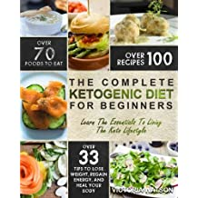 Ketogenic Diet: The Complete Ketogenic Diet Cookbook For Beginners – Learn The Essentials To Living The Keto Lifestyle – Lose Weight, Regain Energy, and Heal Your Body