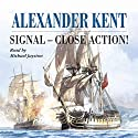 Signal, Close, Action! Audiobook by Alexander Kent Narrated by Michael Jayston