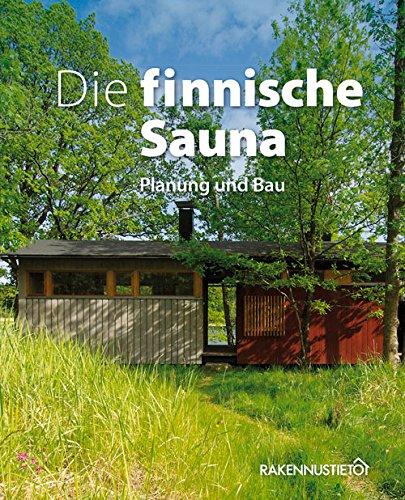 Die Finnische Sauna: Planung und Bau (Englisch) Gebundenes Buch – 1. September 2015 Rakennustieto Publishing 9516828817 Kunst Methods & Materials