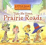 img - for Little Dogs on the Prairie: Take Me Home, Prairie Roads CD book / textbook / text book