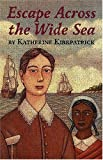 Front cover for the book Escape Across the Wide Sea by Katherine Kirkpatrick