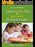 Ätherische Öle für geniale Schulkinder (Sofort Ratgeber 4)