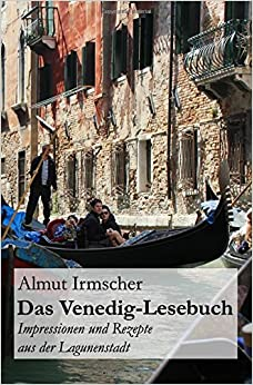 Das Venedig-Lesebuch: Impressionen und Rezepte aus der Lagunenstadt