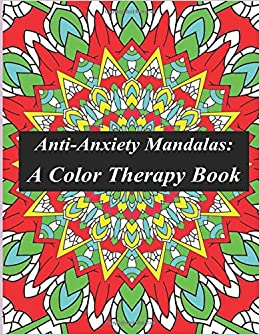 Amazon Com Anti Anxiety Mandalas Color Therapy Relieve All