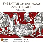 The Battle of the Frogs and the Mice: A Homeric Fable | George W. Martin