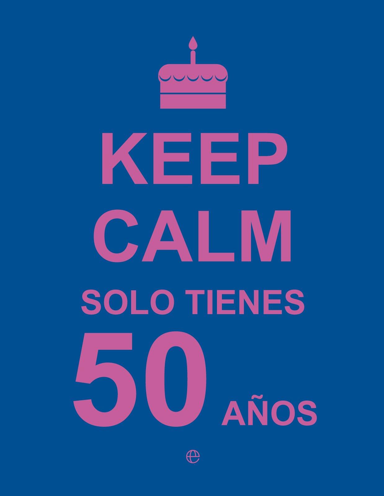 Keep calm solo tienes 50 años: VV. AA.: 9788490602447 ...