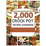 Crock Pot: 2,000 Crock Pot Recipes Cookbook (Crock Pot Recipes, Slow Cooker Recipes, Dump Meals Recipes, Dump Dinner Recipes, Freezer Meals Recipes, Crock Pot Cookbook)