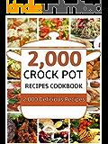 Crock Pot: 2,000 Crock Pot Recipes Cookbook (Crock Pot Recipes, Slow Cooker Recipes, Dump Meals Recipes, Dump Dinner Recipes, Freezer Meals Recipes, Crock Pot Recipes Free)