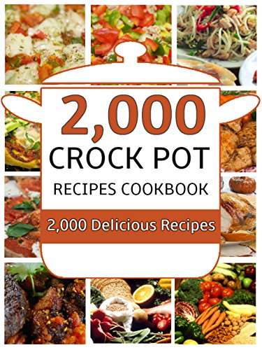 Crock Pot: 2,000 Crock Pot Recipes Cookbook (Crock Pot Recipes, Slow Cooker Recipes, Dump Meals Recipes, Dump Dinner Recipes, Freezer Meals Recipes, Crock Pot Cookbook) by [Eating, Clean]