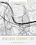 Heidelberg (Germany) Trip Journal: Lined Heidelberg (Germany) Vacation/Travel Guide Accessory Journal/Diary/Notebook With Heidelberg (Germany) Map Cover Art