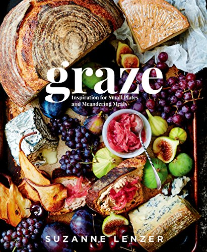 Graze: Inspiration for Small Plates and Meandering Meals by Suzanne Lenzer, Nicole Franzen