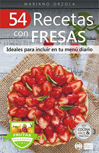 54 Recetas Con Fresas Ideales Para Incluir En Tu Menú