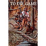 To Die Game: The Story of the Lowry Band, Indian Guerrillas of Reconstruction