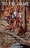 To Die Game: The Story of the Lowry Band, Indian Guerillas of Reconstruction (The Iroquois and Their Neighbors)