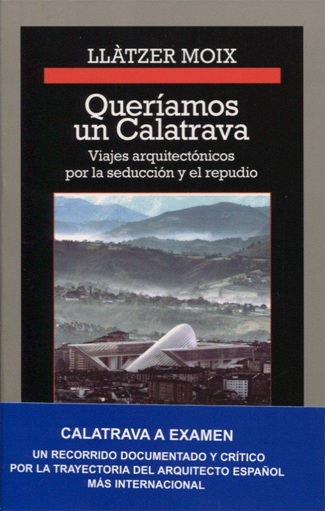 Queríamos Un Calatrava (Cronicas) Tapa blanda – 19 oct 2016 Llàtzer Moix Anagrama 8433926144 Architecture