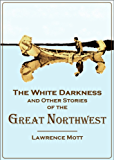 The White Darkness: And Other Stories of the Great Northwest