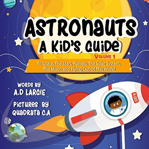 Astronauts: A Kid's Guide: To Space, The Stars, Planets, The Solar System, The Moon and Flying Out Of This World