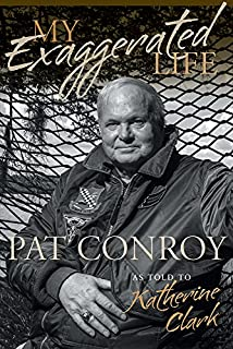Book Cover: My Exaggerated Life: Pat Conroy