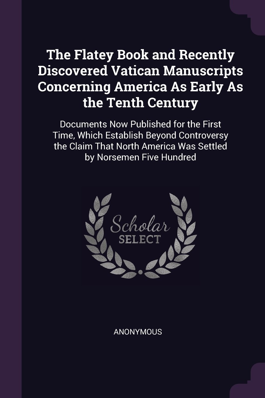 Download The Flatey Book and Recently Discovered Vatican Manuscripts Concerning America As Early As the Tenth Century: Documents Now Published for the First ... America Was Settled by Norsemen Five Hundred pdf epub