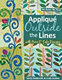 img - for Applique Outside the Lines with Piece O'Cake Designs: No Rules-No Ruler book / textbook / text book