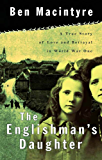 The Englishman's Daughter: A True Story of Love and Betrayal in World War One
