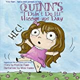 Quinn's I Didn't Do It! Hiccum-ups Day: Personalized Children's Books, Personalized Gifts, and Bedtime Stories (A Magnificent Me! estorytime.com Series) by Melissa Ryan (2015-12-06)