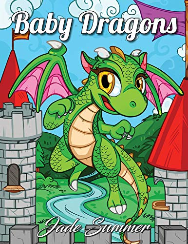 Baby Dragons: An Adult Coloring Book with Adorable Dragon Babies, Cute Fantasy Creatures, and Hilarious Cartoon Scenes for Relaxation pdf
