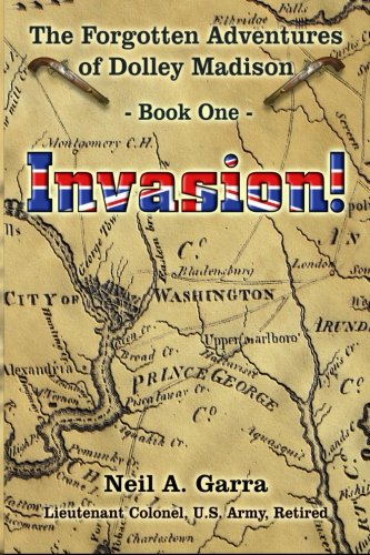 Invasion!: Book One of The Forgotten Adventures of Dolley Madison (Volume 1) pdf epub