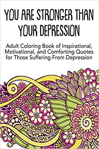 you are stronger than your depression adult coloring book of
