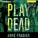 Play Dead: Elise Sandburg, Book 1 Audiobook by Anne Frasier Narrated by Natalie Ross