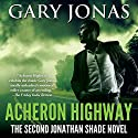 Acheron Highway: The Second Jonathan Shade Novel Audiobook by Gary Jonas Narrated by Joe Hempel