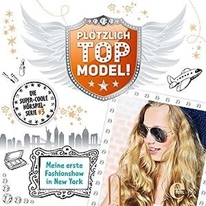 Meine erste Fashionshow in New York (Plötzlich Topmodel! 3) Hörspiel