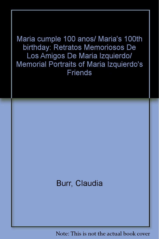 Download Maria cumple 100 anos/ Maria's 100th birthday: Retratos Memoriosos De Los Amigos De Maria Izquierdo/ Memorial Portraits of Maria Izquierdo's Friends (Spanish Edition) pdf epub