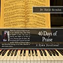 40 Days of Praise: A Hymn Devotional Audiobook by Dr. David Herndon Narrated by Chris Thom